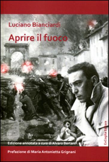 Aprire il fuoco. Ediz. annotata - Luciano Bianciardi |