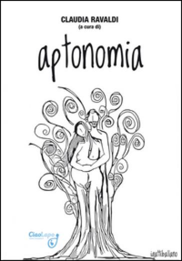 Aptonomia. Racconti selezionati dal concorso letterario «Le parole dell'amore 2015» - C. Ravaldi | Jonathanterrington.com