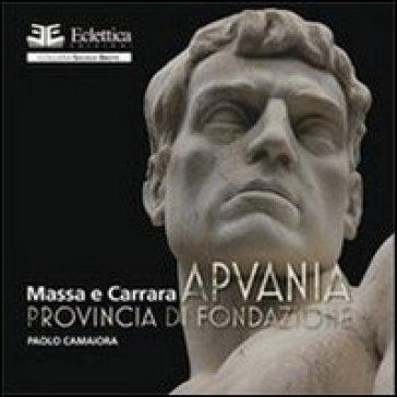 Apuania. Provincia di Fondazione Massa e Carrara - Paolo Camaiora |