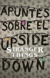 Apuntes Sobre El Mundo Al Rev s: Una Gu a No Oficial de Stanger Things / Notes from the Upside Down