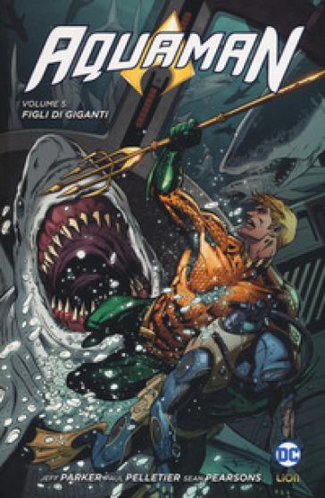 Aquaman. 5: Figli di giganti - Jeff Parker  