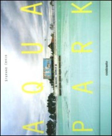 Aquapark. Ediz. italiana, inglese e francese - Stefano Cerio | Jonathanterrington.com