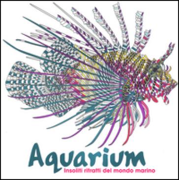Aquarium. Insoliti ritratti del mondo marino - J. MARX   Rochesterscifianimecon.com