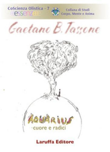 Aquarius. Cuore e radici - Gaetano B. Tassone | Thecosgala.com
