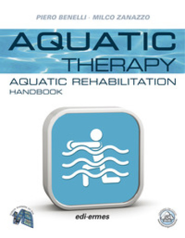 Aquatic therapy. Aquatic rehabilitation handbook - Piero Benelli | Rochesterscifianimecon.com