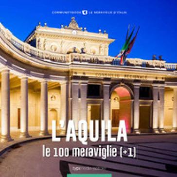 L'Aquila, le 100 meraviglie (+1). Ediz. illustrata - Fabio Muzzi |
