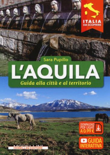L'Aquila. Guida alla città e al territorio - Sara Pupillo | Rochesterscifianimecon.com