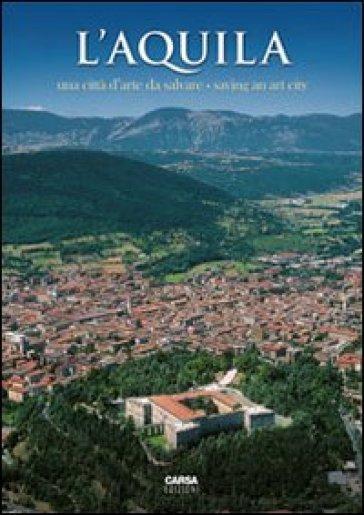 L'Aquila. Una città d'arte da salvare-Saving an art city - A. Arnone |