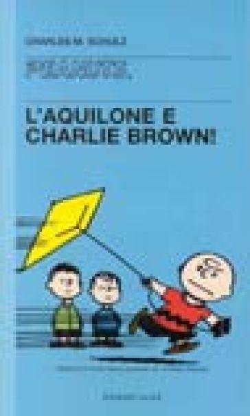 Aquilone e Charlie Brown (L') - Charles Monroe Schulz | Rochesterscifianimecon.com