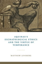 Aquinas s Eschatological Ethics and the Virtue of Temperance