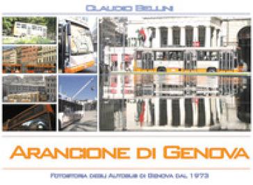 Arancione di Genova. Fotostoria degli autobus di Genova dal 1973. Ediz. illustrata - Claudio Bellini | Thecosgala.com