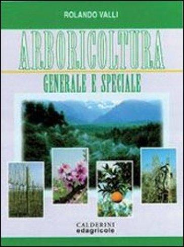 Arbicoltura generale e speciale. Per gli Ist. Tecnici agrari - Rolando Valli   Kritjur.org