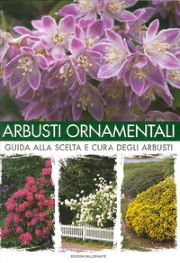 Arbusti ornamentali. Guida alla scelta e cura degli arbusti - Arrigo Bettini   Rochesterscifianimecon.com