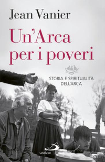 Un'Arca per i poveri. Storia e spiritualità dell'Arca - Jean Vanier |