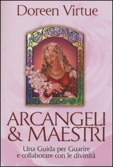 Arcangeli & maestri. Una guida per guarire e collaborare con le divinità - Doreen Virtue   Rochesterscifianimecon.com