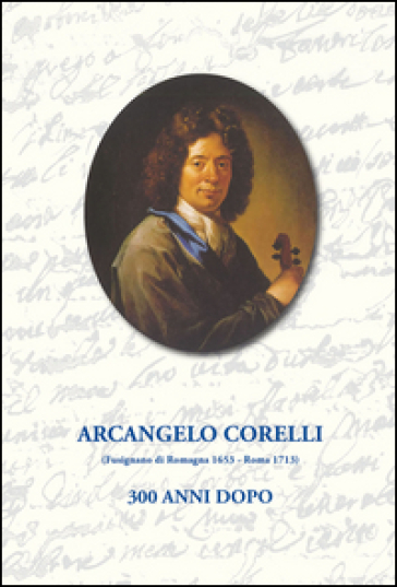 Arcangelo Corelli. 300 anni dopo
