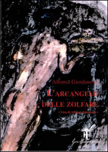 L'Arcangelo delle zolfare. Vita di Alfonso Giordano