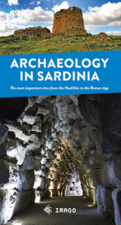 Archaeology in Sardinia. The most important sites from the Neolithic to the Roman Age