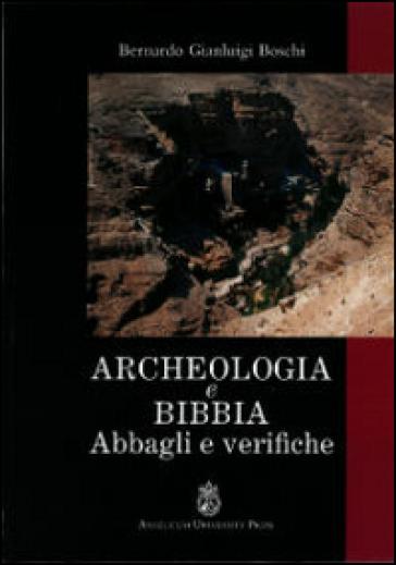 Archeologia e Bibbia. Abbagli e verifiche - Bernardo Gianluigi Boschi  