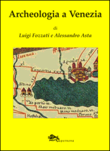 Archeologia a Venezia - Luigi Fozzati |