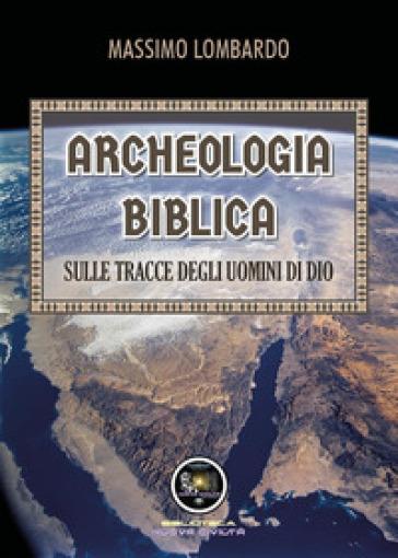 Archeologia biblica: sulle tracce degli uomini di Dio - Massimo Lombardo |