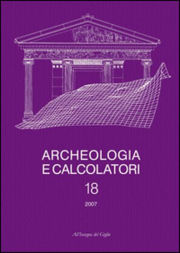 Archeologia e calcolatori (2007). 18: GIS e applicazioni informatiche alle ricerche archeologiche e storiche