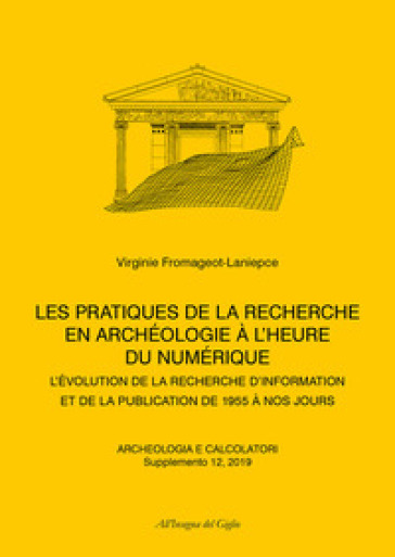 Archeologia e calcolatori (2019). 12: Supplemento. Les pratiques de la recherche en Archéologie à l'heure du numérique. L'évolution de la recherche d'information et de la publication de 1955 à nos jours - Virginie Fromageot-Laniepce |