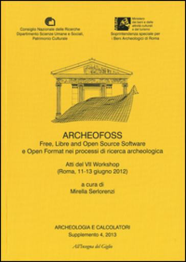 Archeologia e calcolatori (2013). Supplemento. 4: ArcheoFOSS. Free, libre and open source software e open format nei processi di ricerca archeologica. Atti del 7° Workshop (Roma, 11-13 giugno 2012) - M. Serlorenzi |