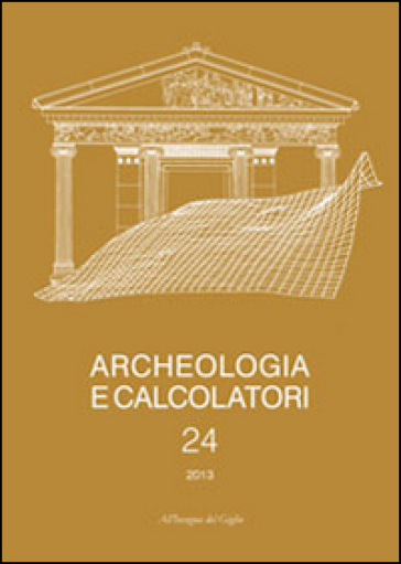 Archeologia e calcolatori (2013). 24: Documentare l'archeologia 3.0