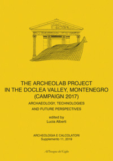 Archeologia e calcolatori. Supplemento (2019). 11: Archeolab project in the Doclea Valley, Montenegro (Campaign 2017). Archaeology, technologies and future perspectives