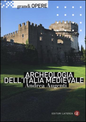 Archeologia dell'Italia medievale - Andrea Augenti |