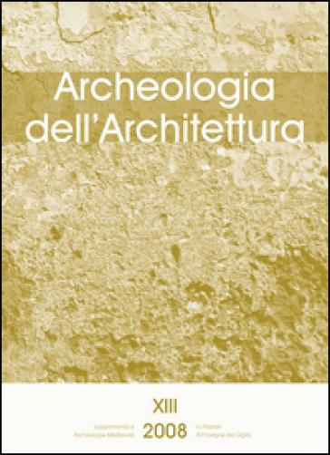 Archeologia dell'architettura (2008). 13.Villar de Honnecourt, l'architettura nel Medioevo e i modi di costruire (Genova, 2004)