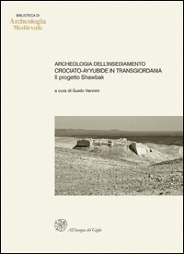 Archeologia dell'insediamento crociato-ayyubide in Transgiordania. Il progetto Shawbak - G. Vannini | Rochesterscifianimecon.com