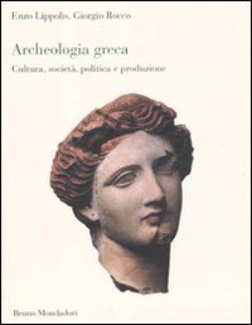 Archeologia greca. Cultura, società, politica e produzione - Rocco Lippolis |