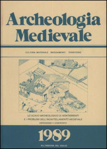 Archeologia medievale (1989). 36: Lo scavo archeologico di Montarrenti e i problemi dell'incastellamento medievale. Esperienze a confronto