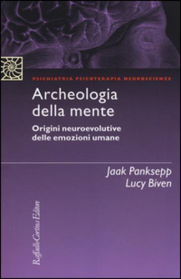 Archeologia della mente. Origini neuroevolutive delle emozioni umane - Jaak Panksepp | Thecosgala.com