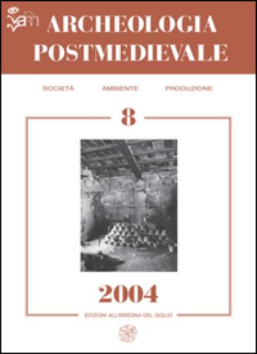 Archeologia postmedievale. Società, ambiente, produzione (2004). 8.