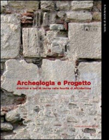 Archeologia e progetto. Didattica e tesi di laurea nella Facoltà di Architettura - P. Porretta |