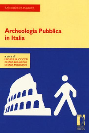 Archeologia pubblica in Italia - M. Nucciotti |