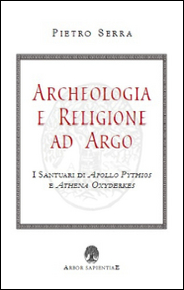 Archeologia e religione ad Argo. I santuari di Apollo Pythios a Ethena Oxyderkes - Pietro Serra | Kritjur.org