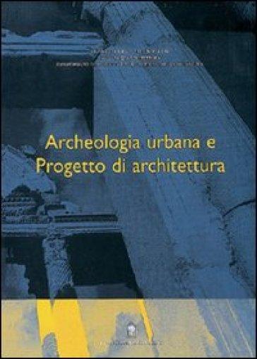 Archeologia urbana e progetto di architettura