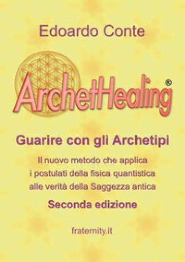 ArchetHealing. Guarire con gli archetipi - Edoardo Conte  