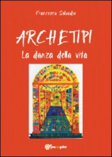Archetipi. La danza della vita - Francesca Salvador |