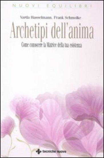Archetipi dell'anima. Come conoscere la Matrice della tua esistenza - Varda Hasselmann   Ericsfund.org