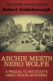 Archie Meets Nero Wolfe: A Prequel to Rex Stout s Nero Wolfe Mysteries