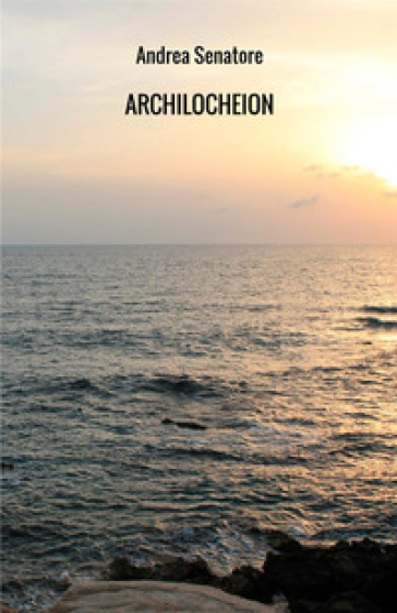 Archilocheion. Poesie e sogni - Andrea Senatore pdf epub