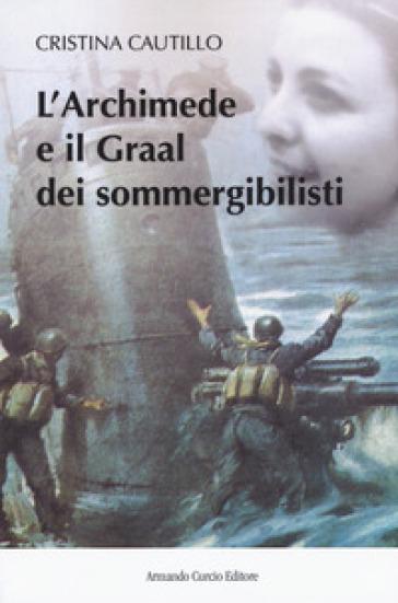 L'Archimede e il Graal dei sommergibilisti - Cristina Cautillo   Rochesterscifianimecon.com