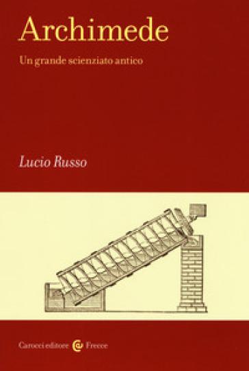 Archimede. Un grande scienziato antico - Lucio Russo | Ericsfund.org