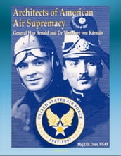 Architects of American Air Supremacy: General Hap Arnold and Dr. Theodore von Karman - Conceptualizing the Future Air Force
