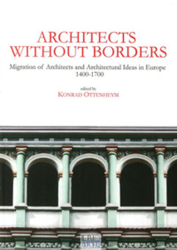 Architects without borders. Migration of architects and architectural ideas in Europe. 1400-1700 - K. Ottenheym |